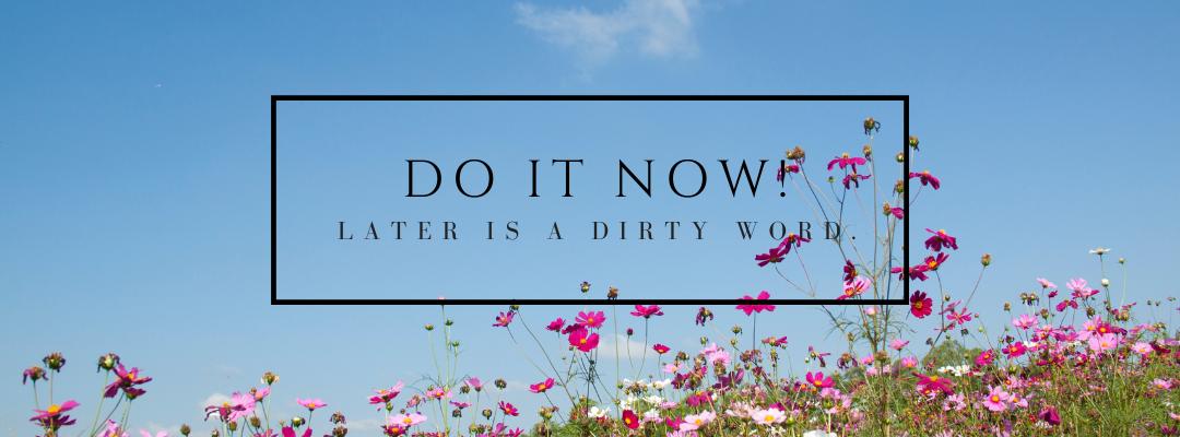 Do it Now!