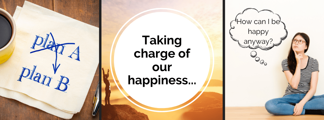 """Creating a Plan B – The concept of """"Being Happy Anyway!'"""