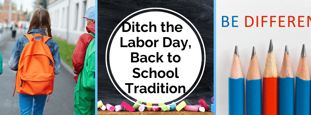 Ditch the – Labor Day Back to School Tradition