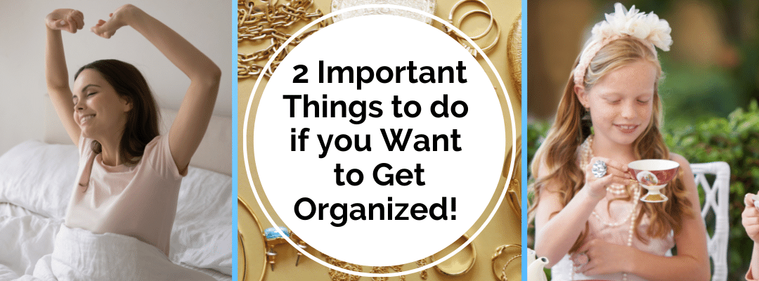 2 important things to do if you want to get organized
